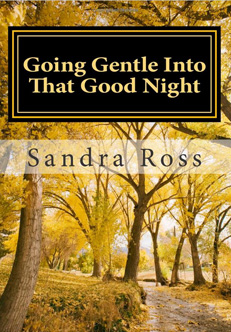 Going Gentle Into That Good Night: A Practical and Informative Guide For Fulfilling the Circle of Life For Our Loved Ones with Dementias and Alzheimer's Disease – Paperback version