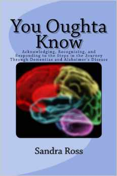 You Oughta Know: Acknowledging, Recognizing, and Responding to the Steps in the Journey Through Dementias and Alzheimer's Disease – Paperback version