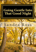Going Gentle Into That Good Night: A Practical and Informative Guide For Fulfilling the Circle of Life For Our Loved Ones with Dementias and Alzheimer's Disease